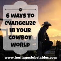 Keep on being a cowboy. Keep on living life. And while you do all of that, live out these 6 ways to evangelize. Be like Jesus: change the world around you.