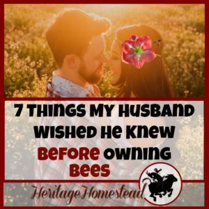 7 things you wished you had known before owning bees. Go kiss your wife, she deserves it. And so do you, for spoiling your wife with a hive of bees.