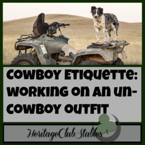 Cowboy | Rancher | Cowboy Lifestyle | Working Cowboy | If you follow these four DO's and DON'Ts of cowboy etiquette, you very well may turn the tide on your un-cowboy outfit. Give it a try and see what happens!