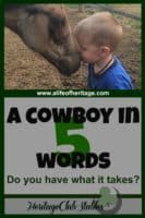 Cowboy lifestyle | What is a cowboy | Cowboy work | Horse and cowboy | Do you wonder if you have what it takes to be a cowboy? Do you have what it takes? See if these 5 ways of a cowboy's life sum it up.