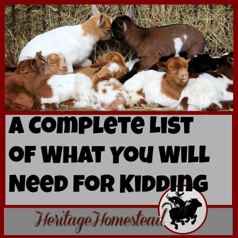 Kidding kit Kidding kit for a goat birth. You need a well thought out kidding kit to make sure that you are prepared for anything. Usually goats can manage well on their own but when an issue arises, you will be glad you are prepared. A Life of Heritage