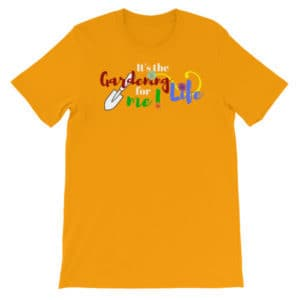 """It's the Gardening Life for me!"" Unisex short sleeve t-shirt"